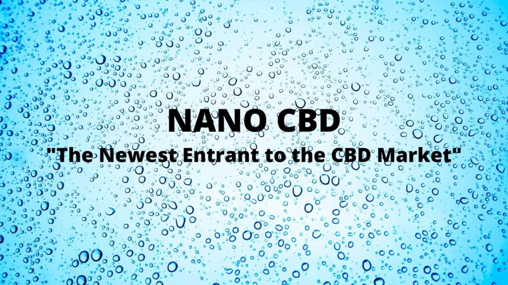 Nano CBD - The Newest Entrant to the CBD Market